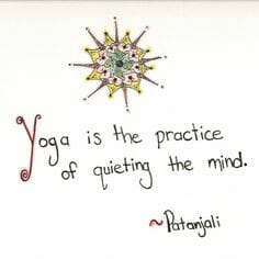 Patanjali is featured in this quote: yoga is the practice of quieting the mind.
