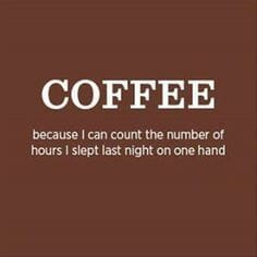 The text reads 'Coffee because I can count the number of hours I slept last night on  one hand'