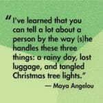 Quote that says, you can tell a lot about a person by the way she handles a rainy day, lost luggage and tangled Christmas tree lights.