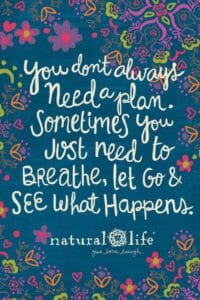 Image says 'You don't always need a plan. Sometimes you just need to breathe, let go and see what happens.